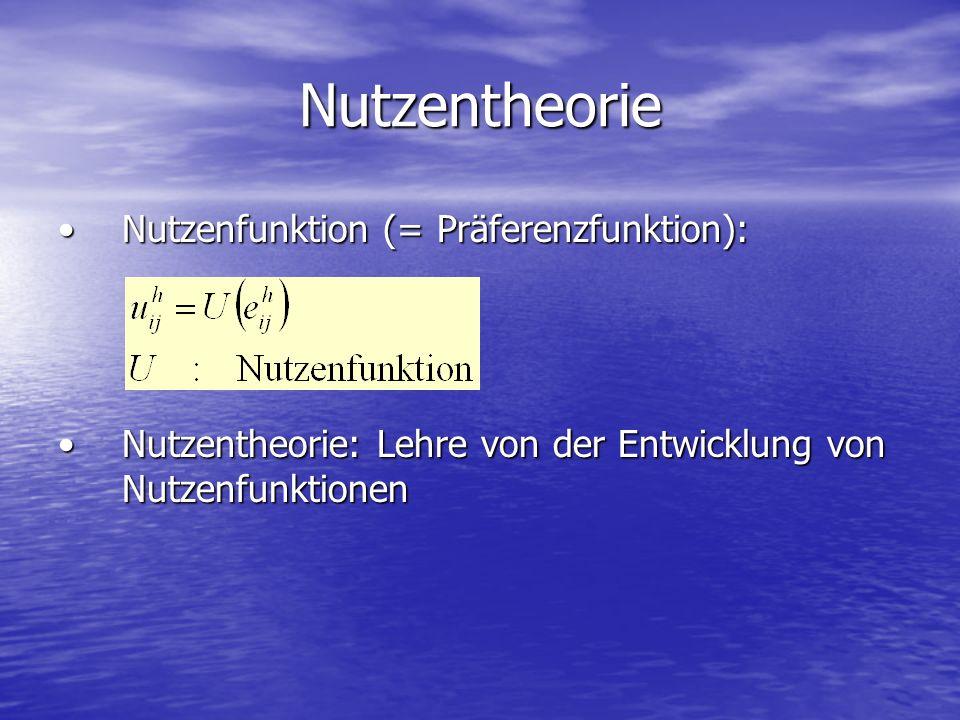 Nutzentheorie Nutzenfunktion (= Präferenzfunktion):Nutzenfunktion (= Präferenzfunktion): Nutzentheorie: Lehre von der Entwicklung von Nutzenfunktionen