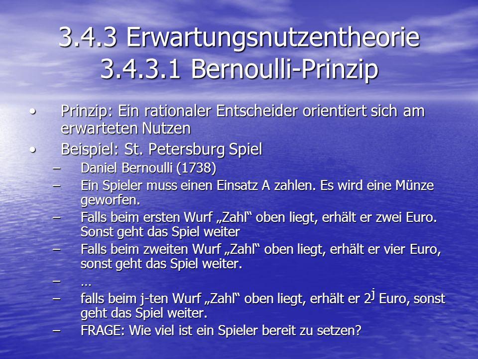 3.4.3 Erwartungsnutzentheorie 3.4.3.1 Bernoulli-Prinzip Prinzip: Ein rationaler Entscheider orientiert sich am erwarteten NutzenPrinzip: Ein rationale