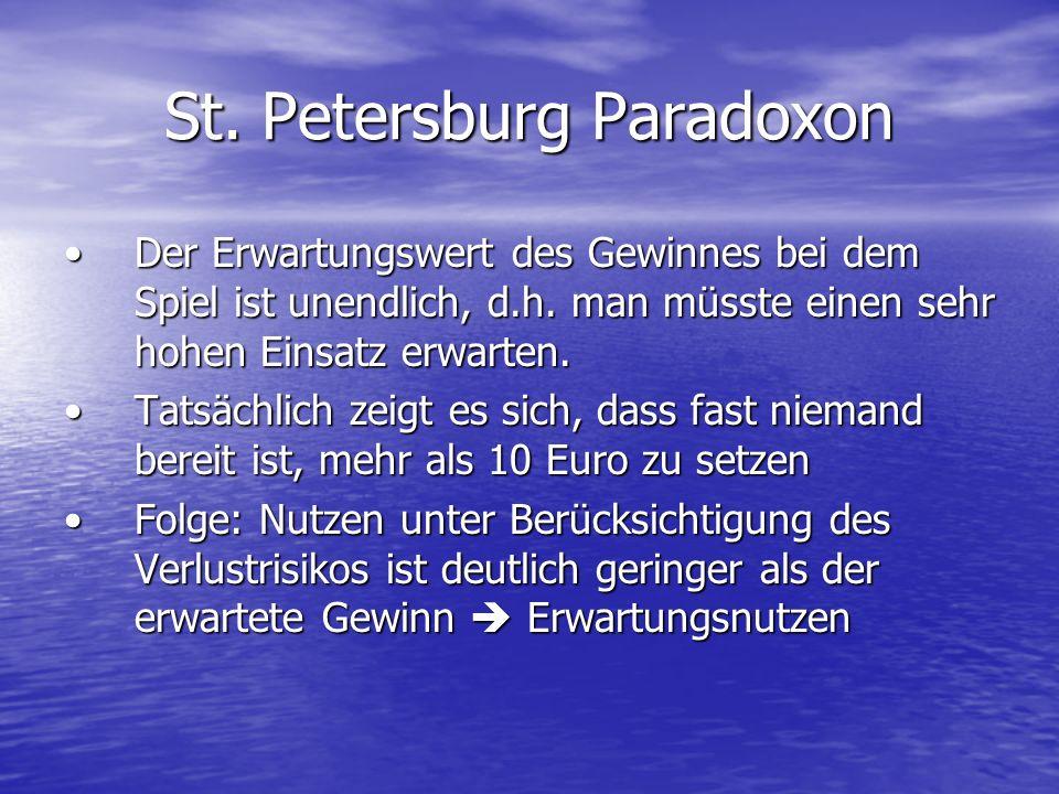 St. Petersburg Paradoxon Der Erwartungswert des Gewinnes bei dem Spiel ist unendlich, d.h. man müsste einen sehr hohen Einsatz erwarten.Der Erwartungs