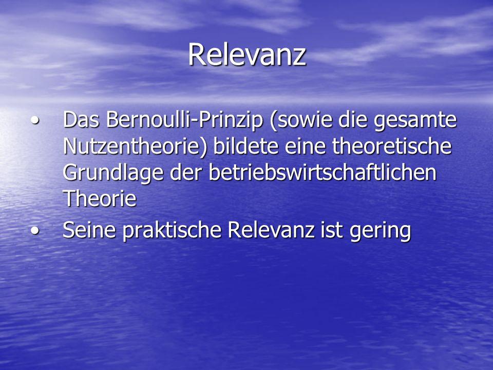Relevanz Das Bernoulli-Prinzip (sowie die gesamte Nutzentheorie) bildete eine theoretische Grundlage der betriebswirtschaftlichen TheorieDas Bernoulli