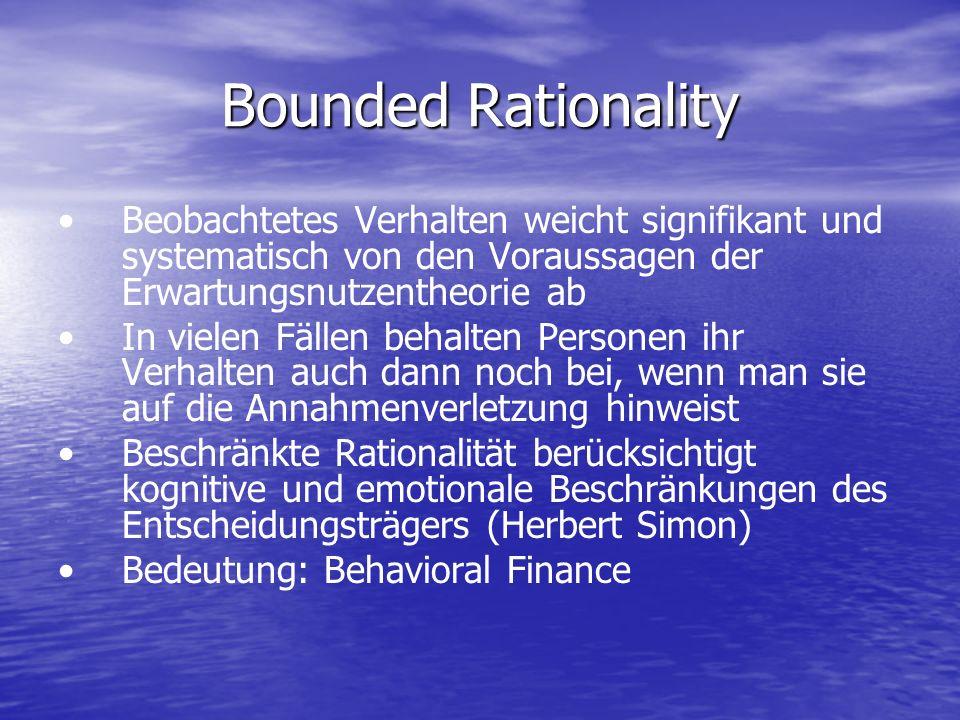 Bounded Rationality Beobachtetes Verhalten weicht signifikant und systematisch von den Voraussagen der Erwartungsnutzentheorie ab In vielen Fällen beh
