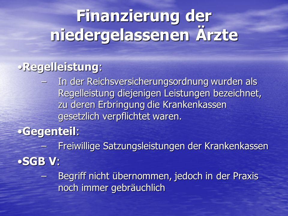 Finanzierung der niedergelassenen Ärzte Regelleistung:Regelleistung: –In der Reichsversicherungsordnung wurden als Regelleistung diejenigen Leistungen