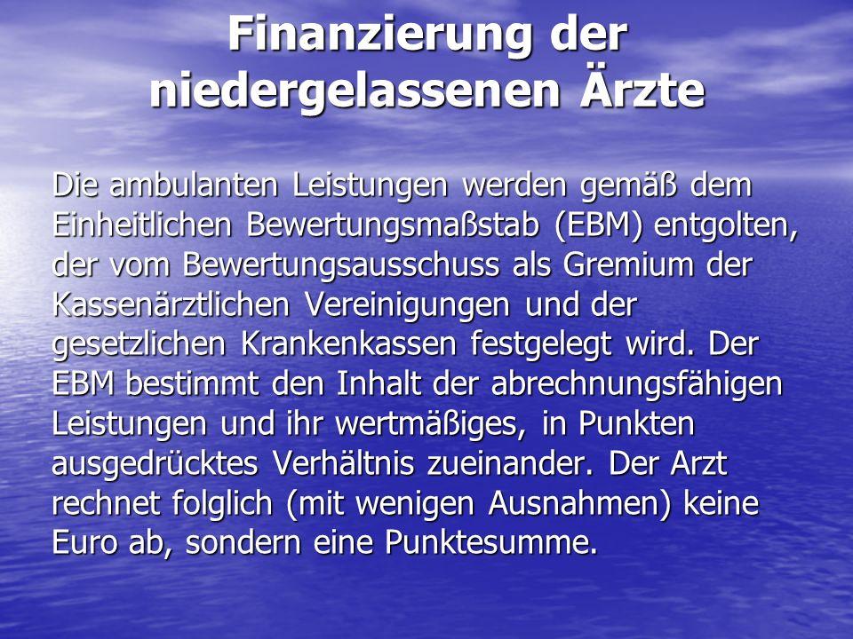 Finanzierung der niedergelassenen Ärzte Die ambulanten Leistungen werden gemäß dem Einheitlichen Bewertungsmaßstab (EBM) entgolten, der vom Bewertungs