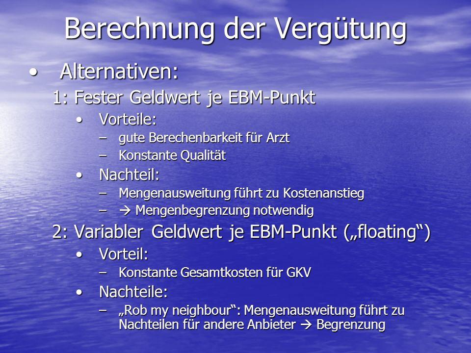 Berechnung der Vergütung Alternativen:Alternativen: 1: Fester Geldwert je EBM-Punkt Vorteile:Vorteile: –gute Berechenbarkeit für Arzt –Konstante Quali