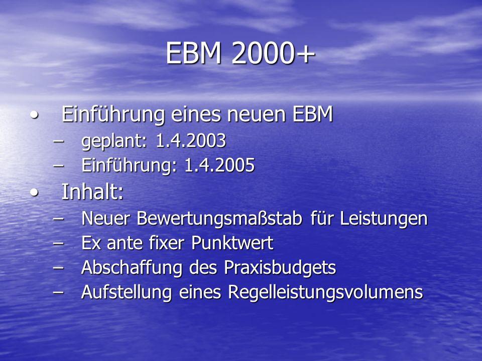 EBM 2000+ Einführung eines neuen EBMEinführung eines neuen EBM –geplant: 1.4.2003 –Einführung: 1.4.2005 Inhalt:Inhalt: –Neuer Bewertungsmaßstab für Le