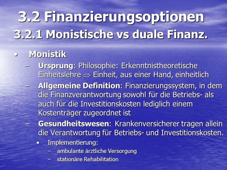 3.2 Finanzierungsoptionen 3.2.1 Monistische vs duale Finanz. 3.2 Finanzierungsoptionen 3.2.1 Monistische vs duale Finanz. MonistikMonistik –Ursprung: