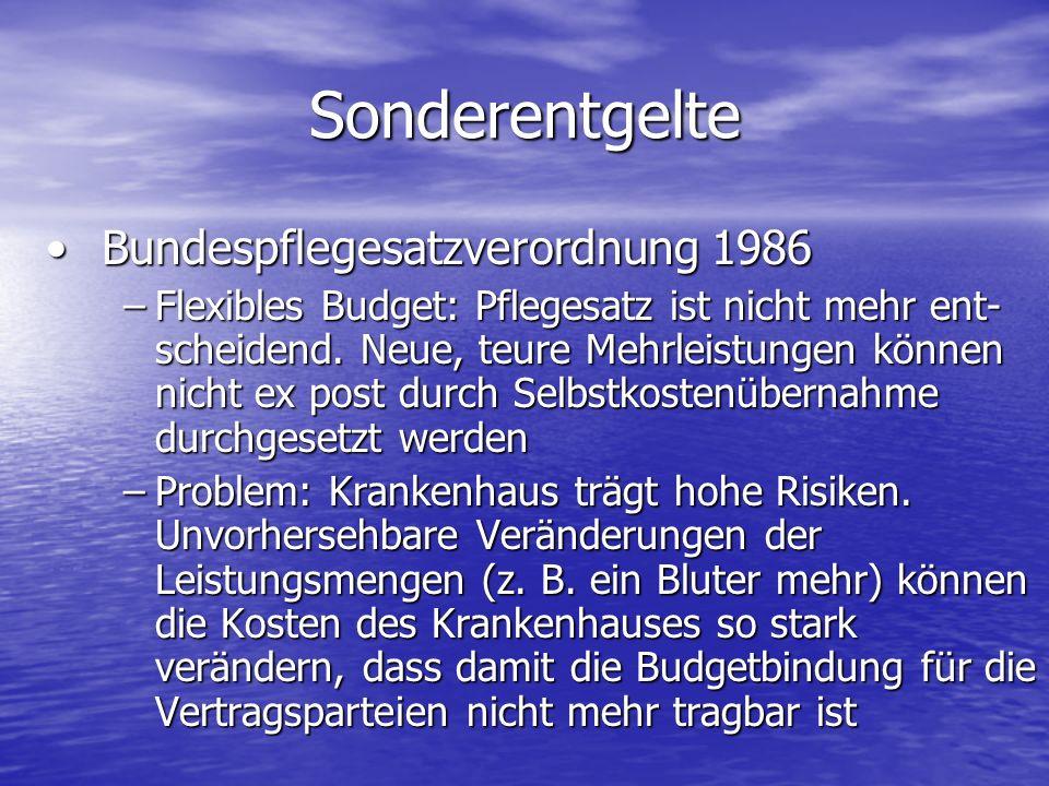 Sonderentgelte Bundespflegesatzverordnung 1986Bundespflegesatzverordnung 1986 –Flexibles Budget: Pflegesatz ist nicht mehr ent- scheidend. Neue, teure