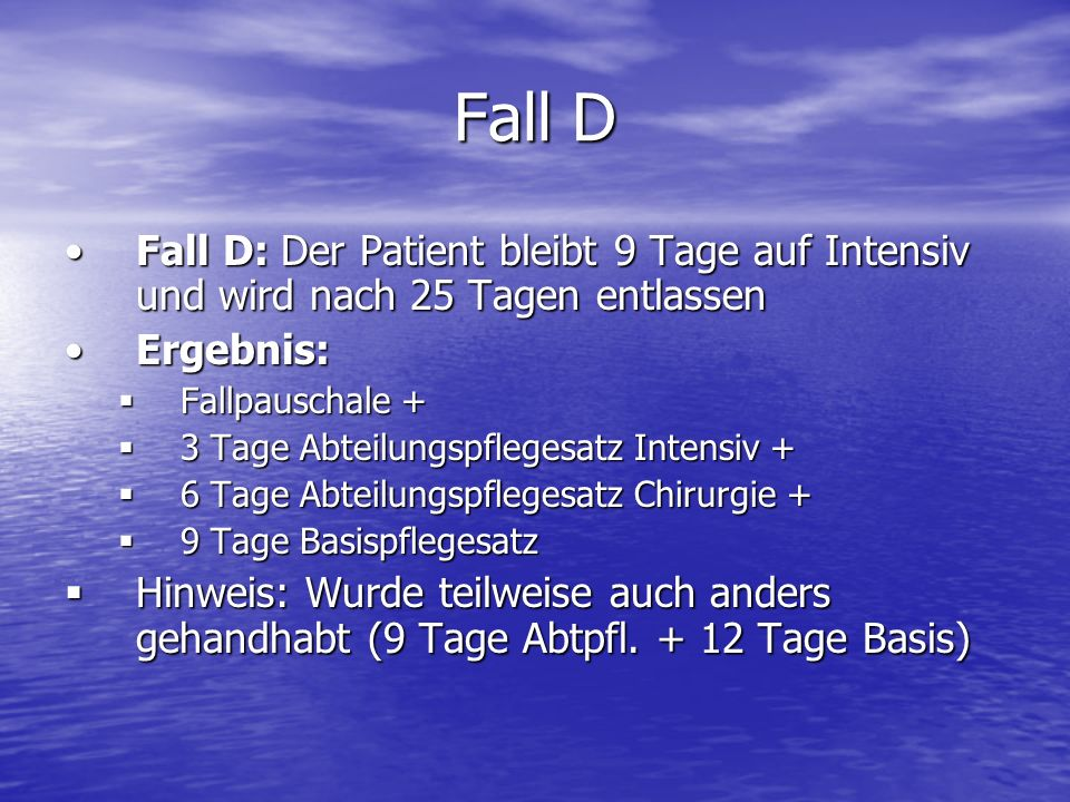 Fall D Fall D: Der Patient bleibt 9 Tage auf Intensiv und wird nach 25 Tagen entlassenFall D: Der Patient bleibt 9 Tage auf Intensiv und wird nach 25