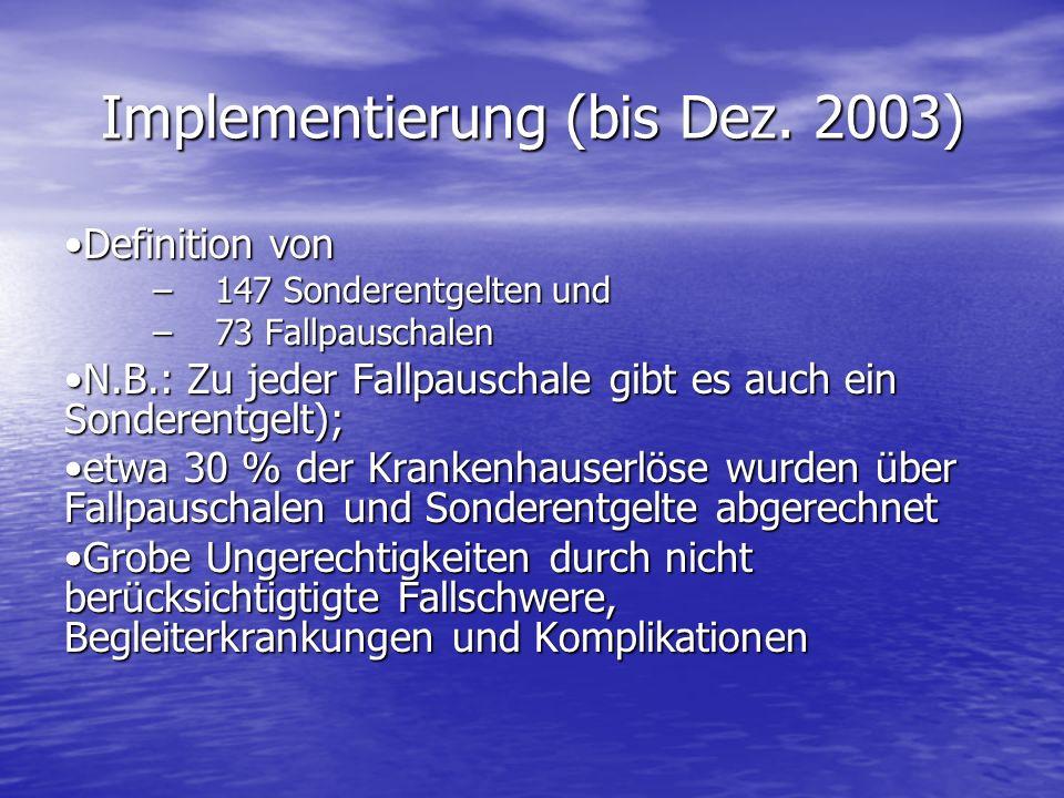 Implementierung (bis Dez. 2003) Definition vonDefinition von –147 Sonderentgelten und –73 Fallpauschalen N.B.: Zu jeder Fallpauschale gibt es auch ein