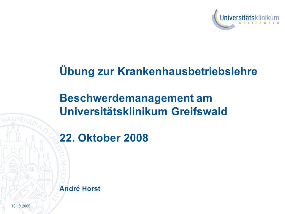 16.10.2008 Übung zur Krankenhausbetriebslehre Beschwerdemanagement am Universitätsklinikum Greifswald 22. Oktober 2008 André Horst