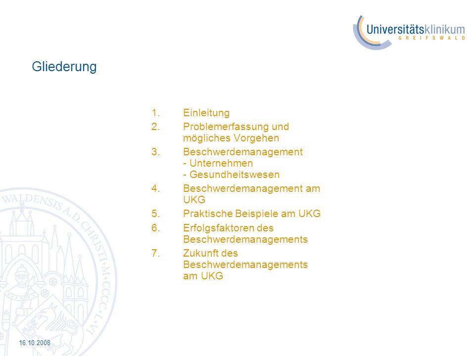 16.10.2008 Gliederung 1.Einleitung 2.Problemerfassung und mögliches Vorgehen 3.Beschwerdemanagement - Unternehmen - Gesundheitswesen 4.Beschwerdemanag