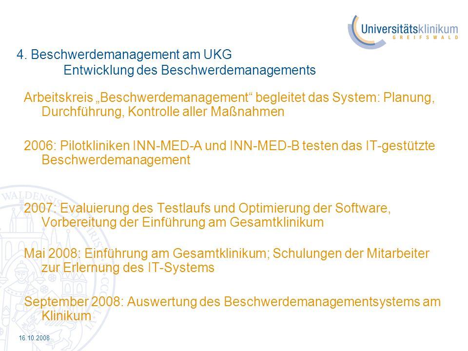 16.10.2008 4. Beschwerdemanagement am UKG Entwicklung des Beschwerdemanagements Arbeitskreis Beschwerdemanagement begleitet das System: Planung, Durch