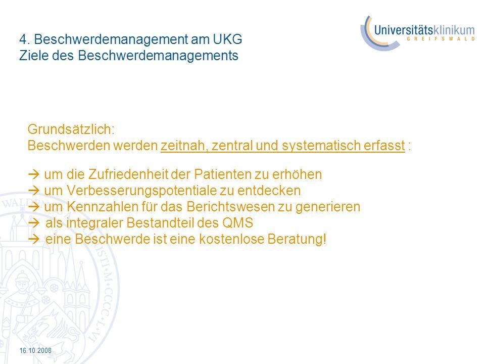 16.10.2008 4. Beschwerdemanagement am UKG Ziele des Beschwerdemanagements Grundsätzlich: Beschwerden werden zeitnah, zentral und systematisch erfasst