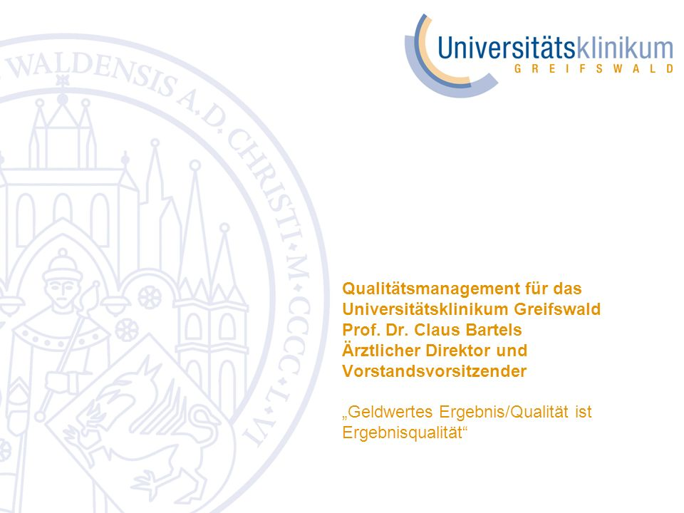 Qualitätsmanagement für das Universitätsklinikum Greifswald Prof. Dr. Claus Bartels Ärztlicher Direktor und Vorstandsvorsitzender Geldwertes Ergebnis/