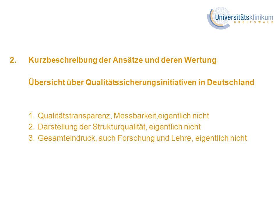 2. Kurzbeschreibung der Ansätze und deren Wertung Übersicht über Qualitätssicherungsinitiativen in Deutschland 1.Qualitätstransparenz, Messbarkeit,eig