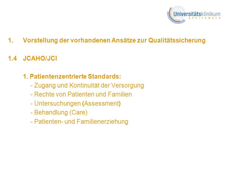 1. Vorstellung der vorhandenen Ansätze zur Qualitätssicherung 1.4JCAHO/JCI 1. Patientenzentrierte Standards: - Zugang und Kontinuität der Versorgung -