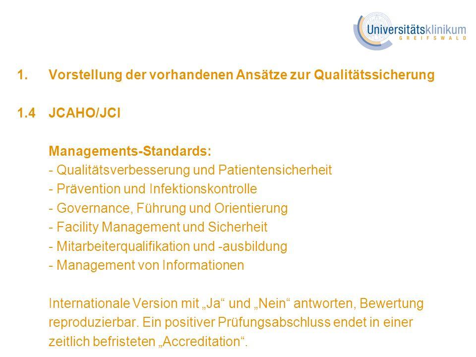 1. Vorstellung der vorhandenen Ansätze zur Qualitätssicherung 1.4JCAHO/JCI Managements-Standards: - Qualitätsverbesserung und Patientensicherheit - Pr