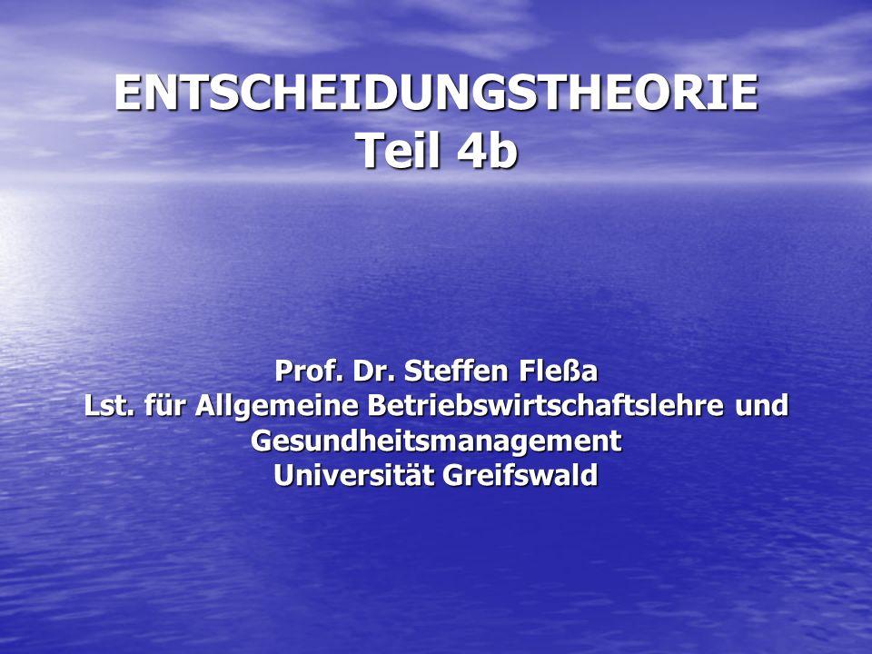 ENTSCHEIDUNGSTHEORIE Teil 4b Prof. Dr. Steffen Fleßa Lst. für Allgemeine Betriebswirtschaftslehre und Gesundheitsmanagement Universität Greifswald