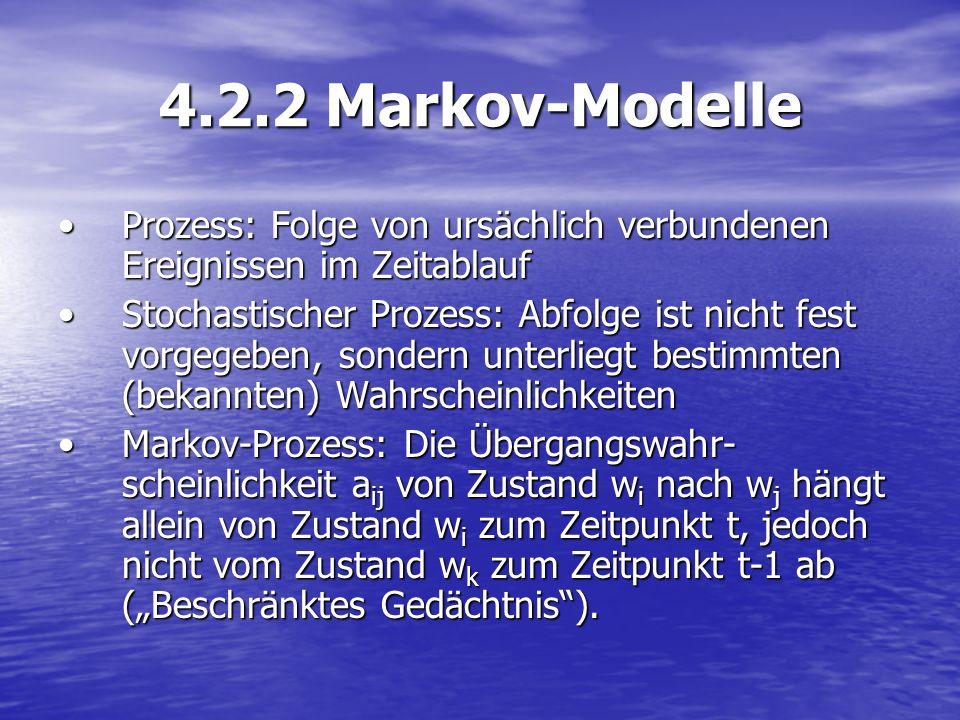 4.2.2 Markov-Modelle Prozess: Folge von ursächlich verbundenen Ereignissen im ZeitablaufProzess: Folge von ursächlich verbundenen Ereignissen im Zeita