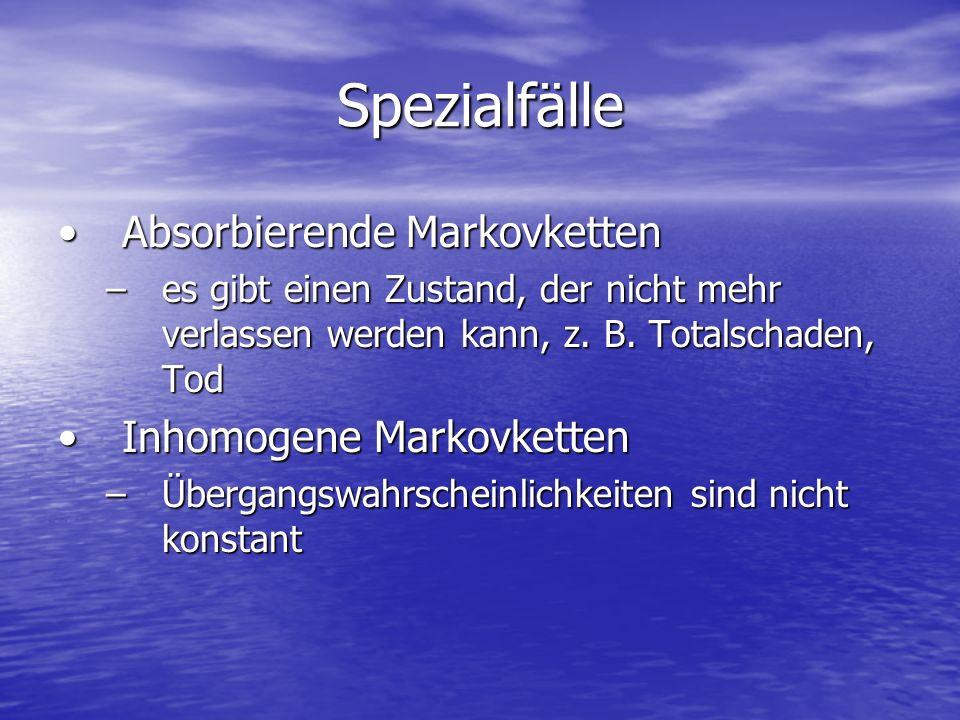 Spezialfälle Absorbierende MarkovkettenAbsorbierende Markovketten –es gibt einen Zustand, der nicht mehr verlassen werden kann, z. B. Totalschaden, To
