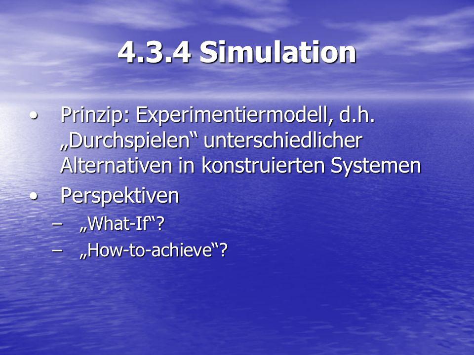 4.3.4 Simulation Prinzip: Experimentiermodell, d.h. Durchspielen unterschiedlicher Alternativen in konstruierten SystemenPrinzip: Experimentiermodell,