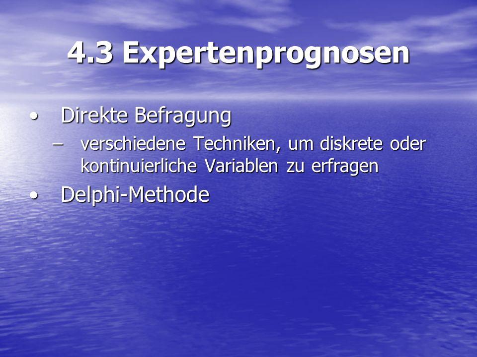 4.3 Expertenprognosen Direkte BefragungDirekte Befragung –verschiedene Techniken, um diskrete oder kontinuierliche Variablen zu erfragen Delphi-Method