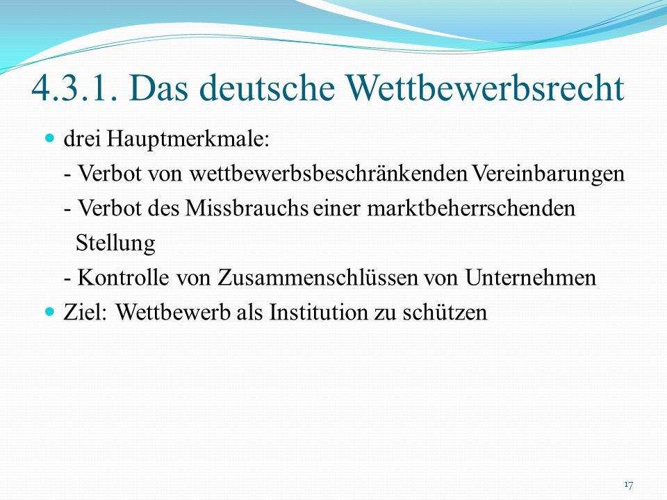 4.3.1. Das deutsche Wettbewerbsrecht drei Hauptmerkmale: - Verbot von wettbewerbsbeschränkenden Vereinbarungen - Verbot des Missbrauchs einer marktbeh