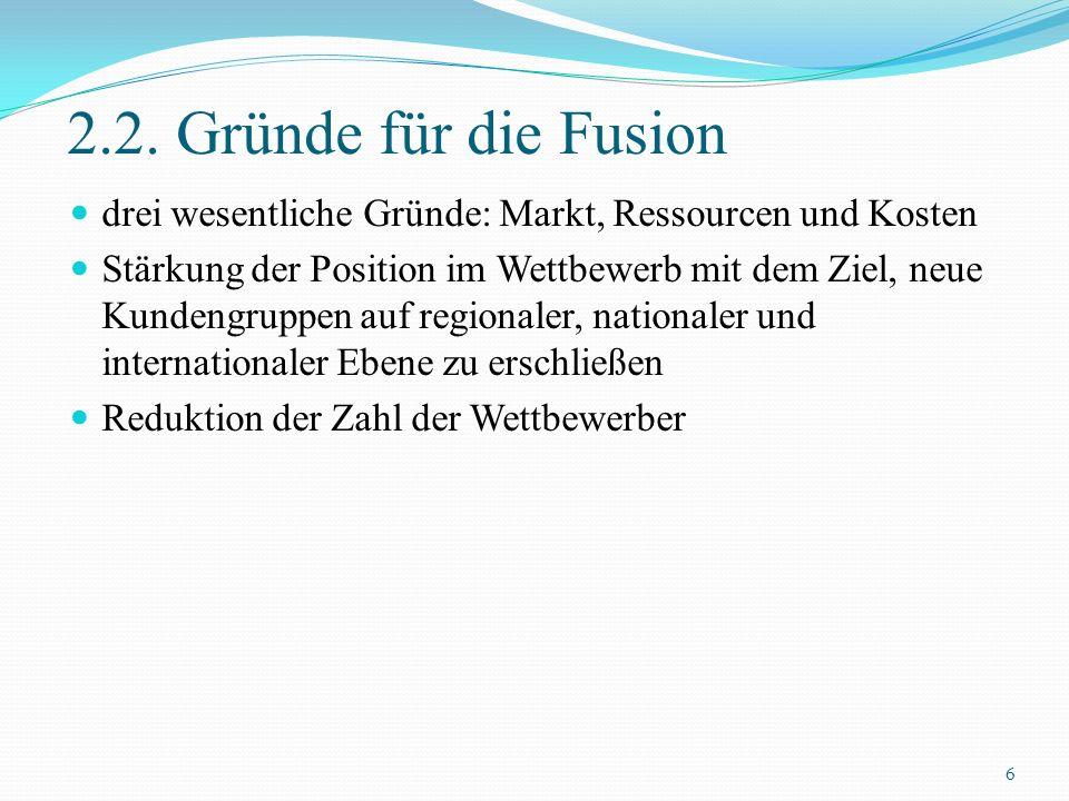 2.2. Gründe für die Fusion drei wesentliche Gründe: Markt, Ressourcen und Kosten Stärkung der Position im Wettbewerb mit dem Ziel, neue Kundengruppen