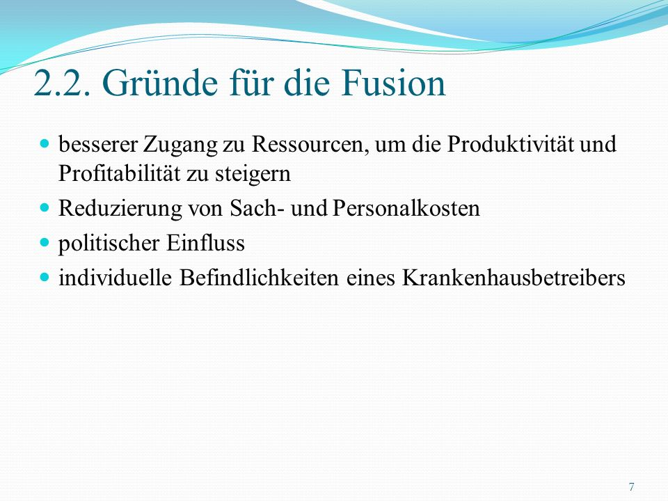 2.2. Gründe für die Fusion besserer Zugang zu Ressourcen, um die Produktivität und Profitabilität zu steigern Reduzierung von Sach- und Personalkosten