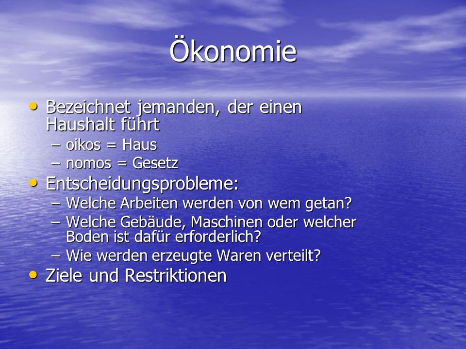 Ökonomie Bezeichnet jemanden, der einen Haushalt führt Bezeichnet jemanden, der einen Haushalt führt –oikos = Haus –nomos = Gesetz Entscheidungsprobleme: Entscheidungsprobleme: –Welche Arbeiten werden von wem getan.