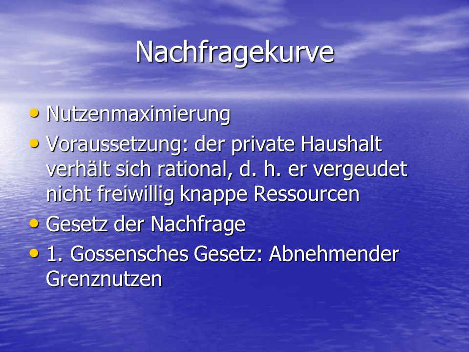 Nachfragekurve Nutzenmaximierung Nutzenmaximierung Voraussetzung: der private Haushalt verhält sich rational, d.