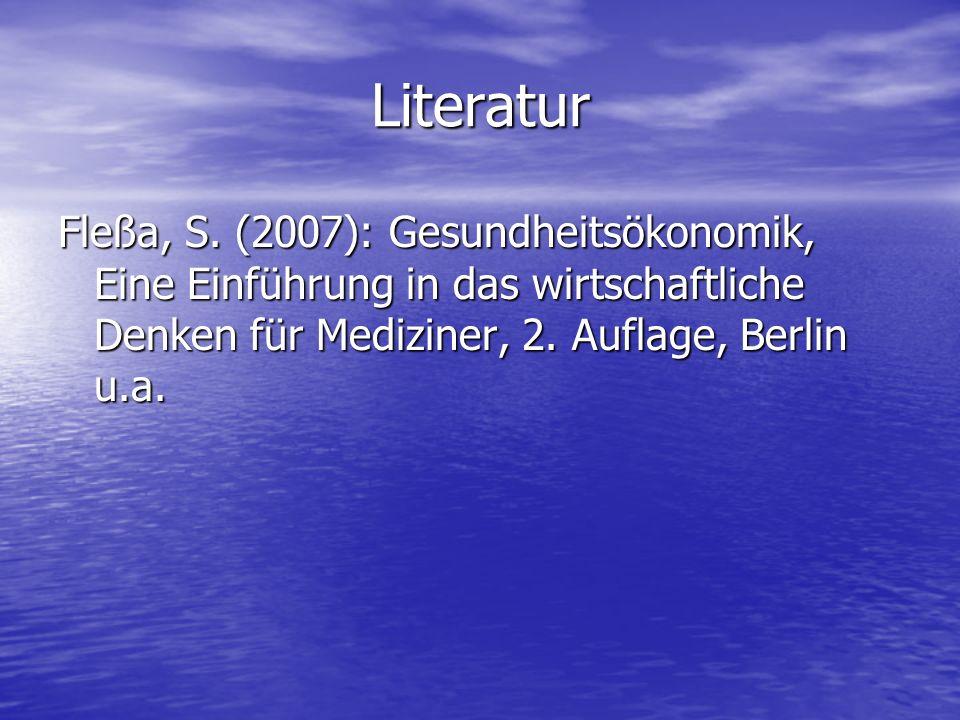 Literatur Fleßa, S. (2007): Gesundheitsökonomik, Eine Einführung in das wirtschaftliche Denken für Mediziner, 2. Auflage, Berlin u.a.