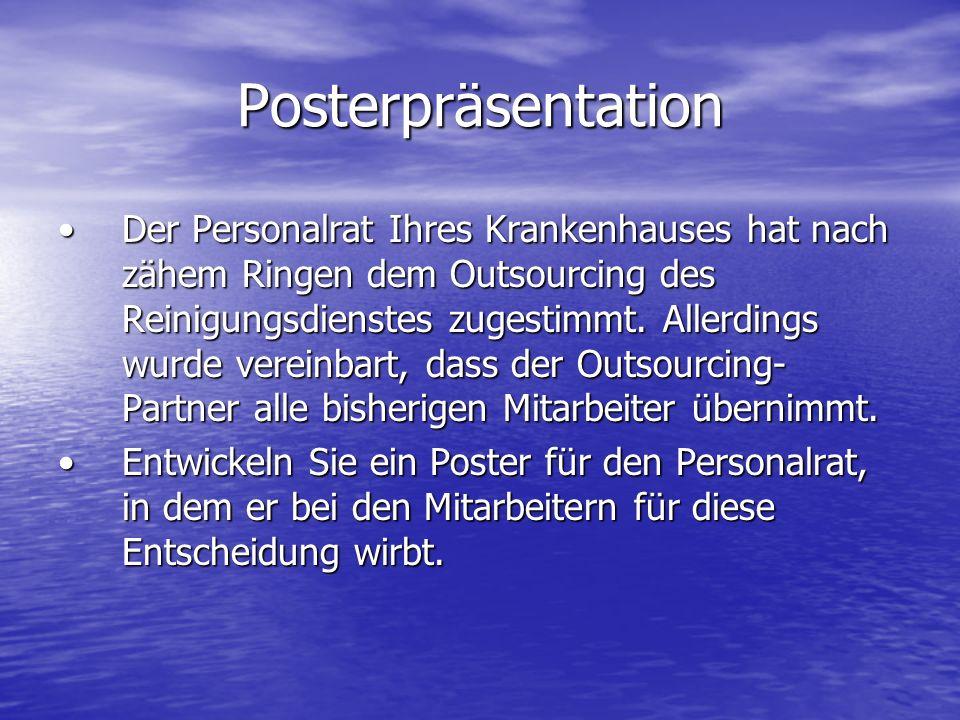 Posterpräsentation Der Personalrat Ihres Krankenhauses hat nach zähem Ringen dem Outsourcing des Reinigungsdienstes zugestimmt. Allerdings wurde verei