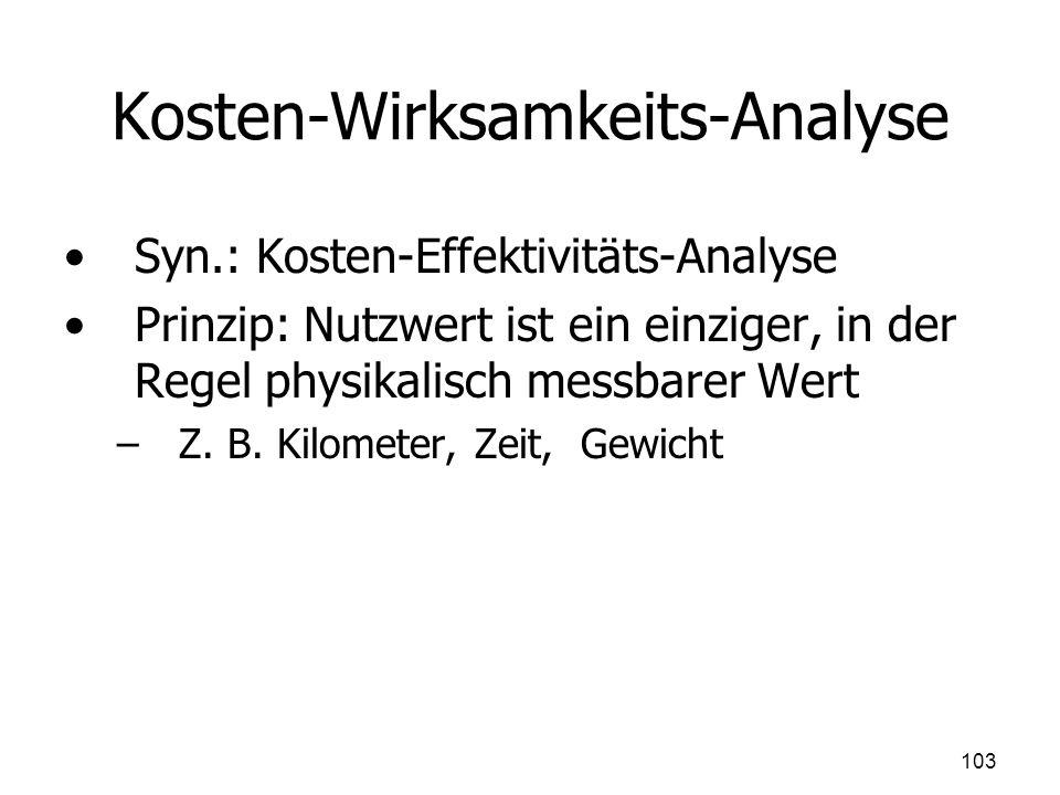 Kosten-Wirksamkeits-Analyse Syn.: Kosten-Effektivitäts-Analyse Prinzip: Nutzwert ist ein einziger, in der Regel physikalisch messbarer Wert – –Z. B. K