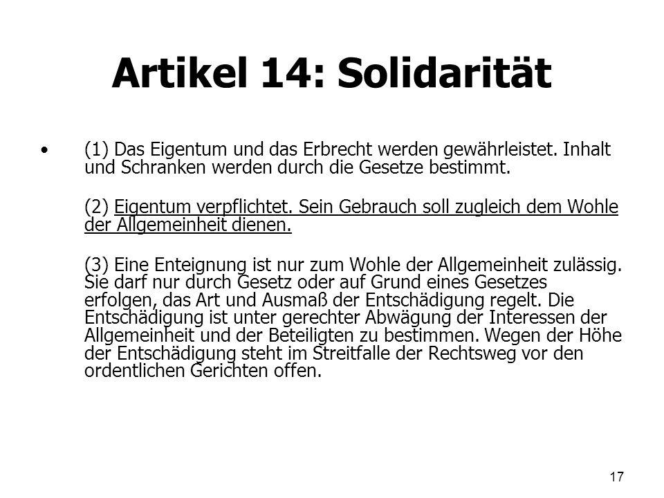 Artikel 14: Solidarität (1) Das Eigentum und das Erbrecht werden gewährleistet. Inhalt und Schranken werden durch die Gesetze bestimmt. (2) Eigentum v