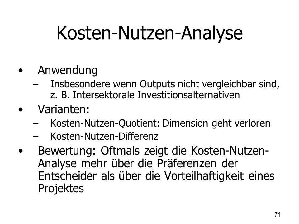 Kosten-Nutzen-Analyse Anwendung – –Insbesondere wenn Outputs nicht vergleichbar sind, z. B. Intersektorale Investitionsalternativen Varianten: – –Kost