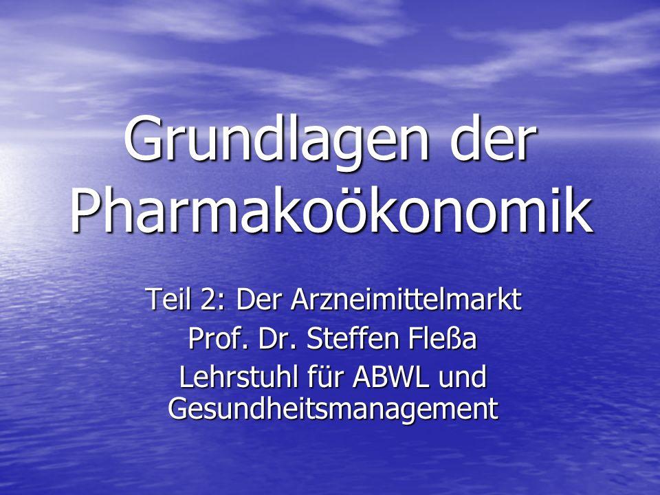 Grundlagen der Pharmakoökonomik Teil 2: Der Arzneimittelmarkt Prof. Dr. Steffen Fleßa Lehrstuhl für ABWL und Gesundheitsmanagement