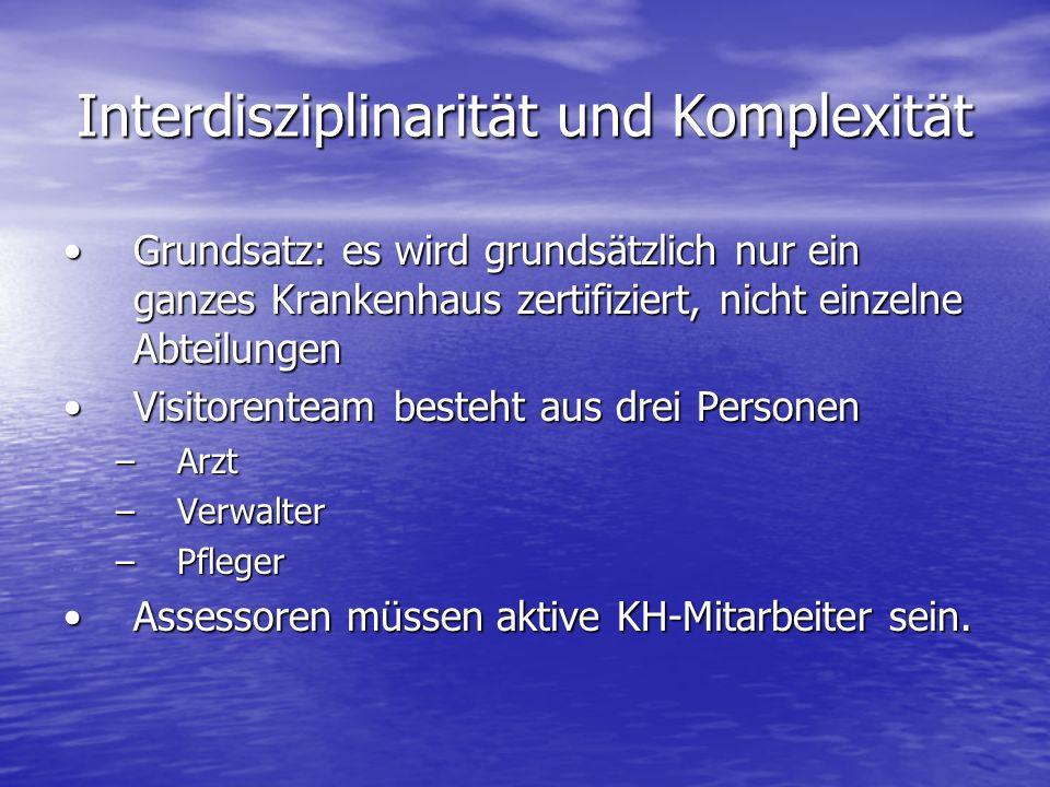 Interdisziplinarität und Komplexität Grundsatz: es wird grundsätzlich nur ein ganzes Krankenhaus zertifiziert, nicht einzelne AbteilungenGrundsatz: es