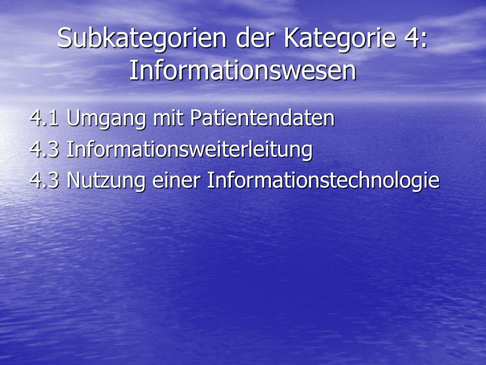 Subkategorien der Kategorie 4: Informationswesen 4.1 Umgang mit Patientendaten 4.3 Informationsweiterleitung 4.3 Nutzung einer Informationstechnologie