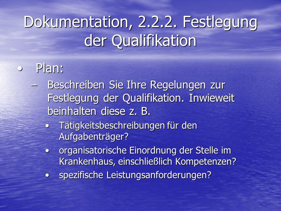 Dokumentation, 2.2.2. Festlegung der Qualifikation Plan:Plan: –Beschreiben Sie Ihre Regelungen zur Festlegung der Qualifikation. Inwieweit beinhalten