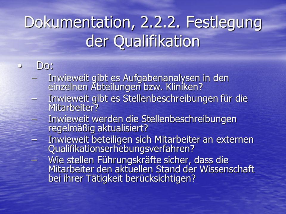 Dokumentation, 2.2.2. Festlegung der Qualifikation Do:Do: –Inwieweit gibt es Aufgabenanalysen in den einzelnen Abteilungen bzw. Kliniken? –Inwieweit g