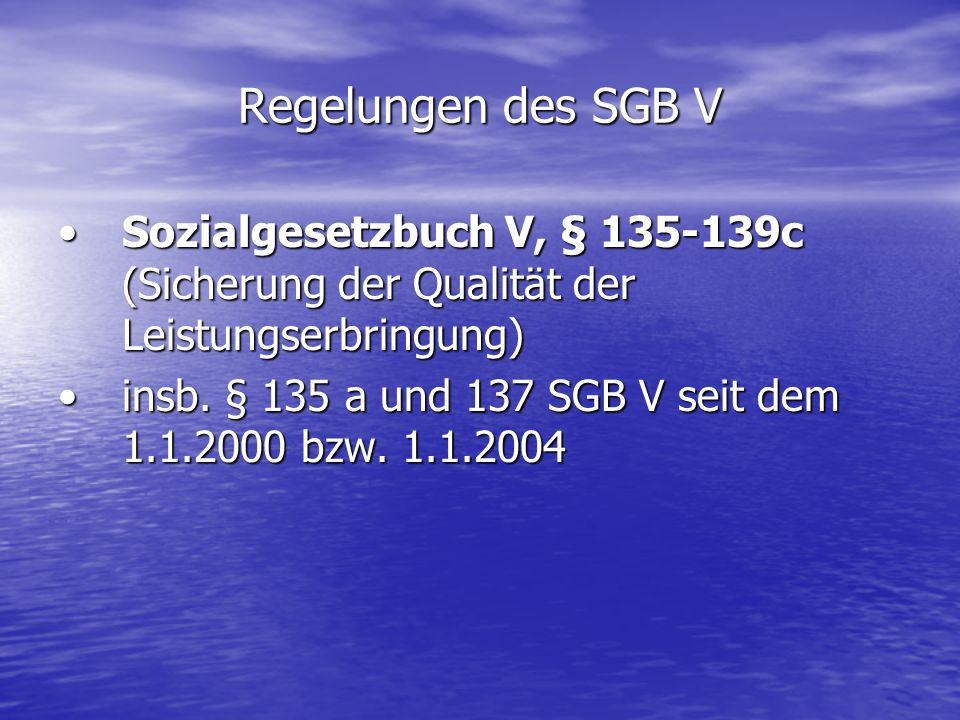 Regelungen des SGB V Sozialgesetzbuch V, § 135-139c (Sicherung der Qualität der Leistungserbringung)Sozialgesetzbuch V, § 135-139c (Sicherung der Qual