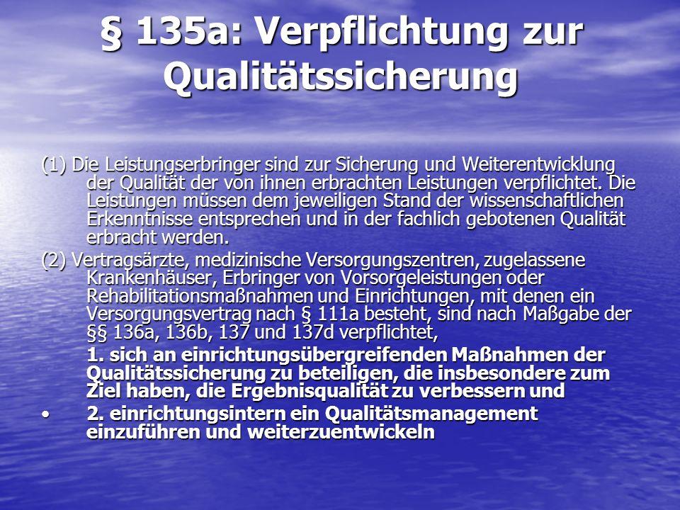 § 135a: Verpflichtung zur Qualitätssicherung (1) Die Leistungserbringer sind zur Sicherung und Weiterentwicklung der Qualität der von ihnen erbrachten