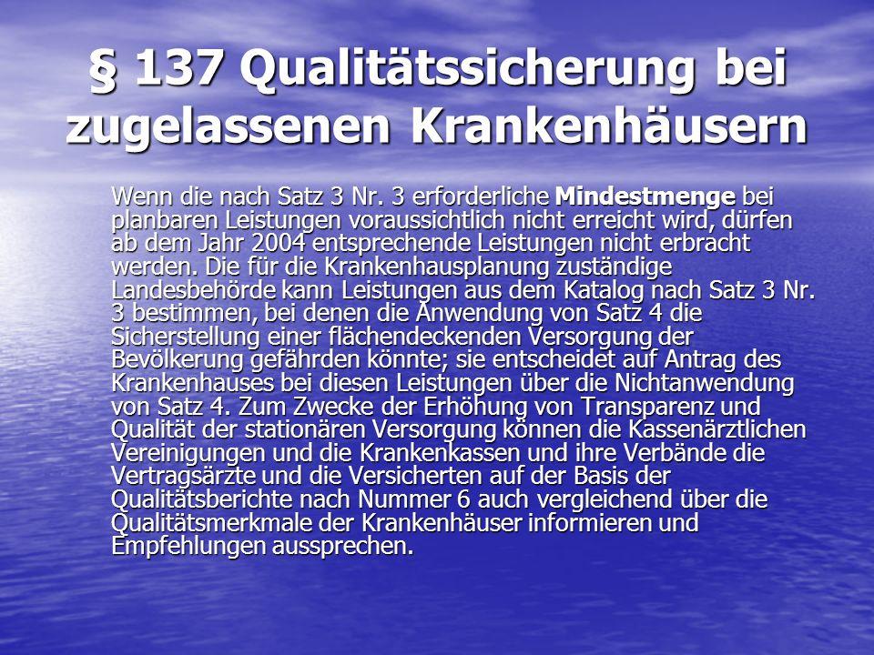§ 137 Qualitätssicherung bei zugelassenen Krankenhäusern Wenn die nach Satz 3 Nr. 3 erforderliche Mindestmenge bei planbaren Leistungen voraussichtlic