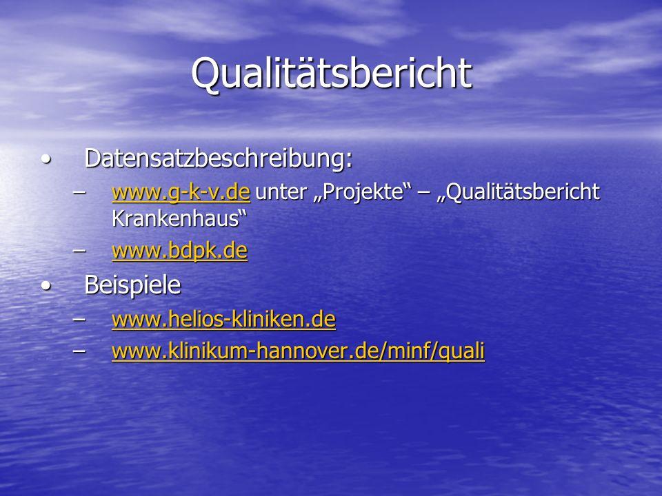 Qualitätsbericht Datensatzbeschreibung:Datensatzbeschreibung: –www.g-k-v.de unter Projekte – Qualitätsbericht Krankenhaus www.g-k-v.de –www.bdpk.de ww