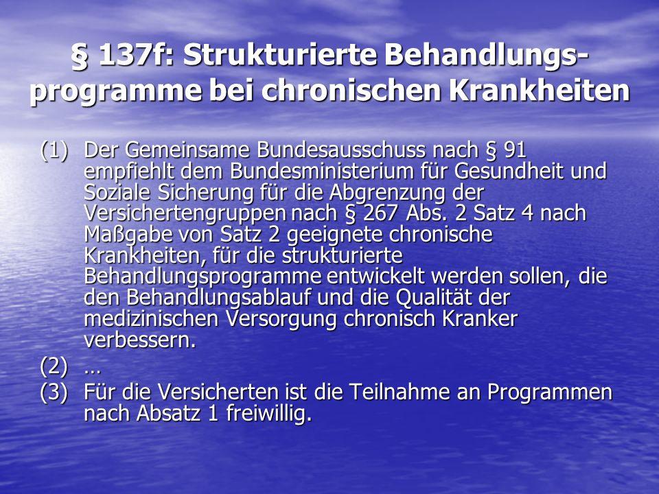 § 137f: Strukturierte Behandlungs- programme bei chronischen Krankheiten (1)Der Gemeinsame Bundesausschuss nach § 91 empfiehlt dem Bundesministerium f