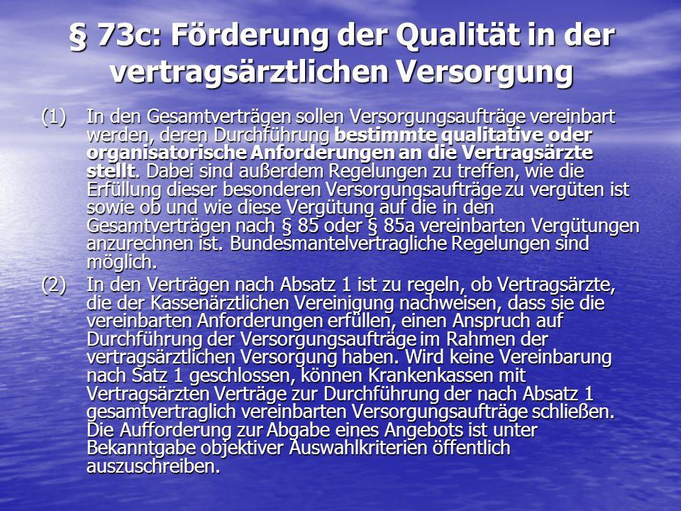 § 73c: Förderung der Qualität in der vertragsärztlichen Versorgung (1) In den Gesamtverträgen sollen Versorgungsaufträge vereinbart werden, deren Durc