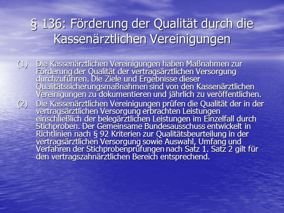 § 136: Förderung der Qualität durch die Kassenärztlichen Vereinigungen (1) Die Kassenärztlichen Vereinigungen haben Maßnahmen zur Förderung der Qualit