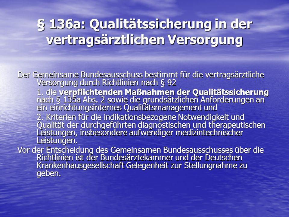 § 136a: Qualitätssicherung in der vertragsärztlichen Versorgung Der Gemeinsame Bundesausschuss bestimmt für die vertragsärztliche Versorgung durch Ric