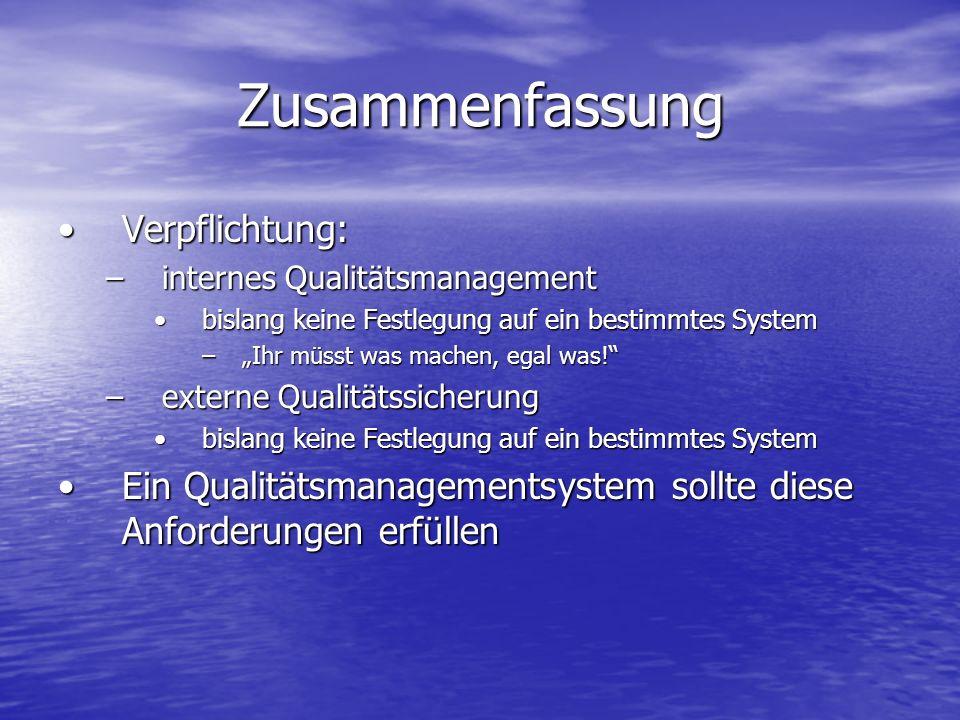 Zusammenfassung Verpflichtung:Verpflichtung: –internes Qualitätsmanagement bislang keine Festlegung auf ein bestimmtes Systembislang keine Festlegung